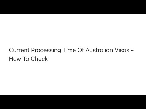 Current processing time of australian visas - how to check