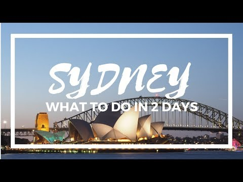 Sydney australia if you only have 2 days   what to see, do, and eat